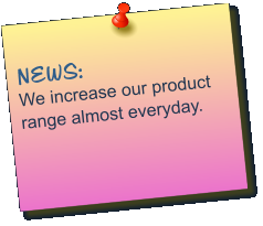 NEWS: We increase our product range almost everyday.